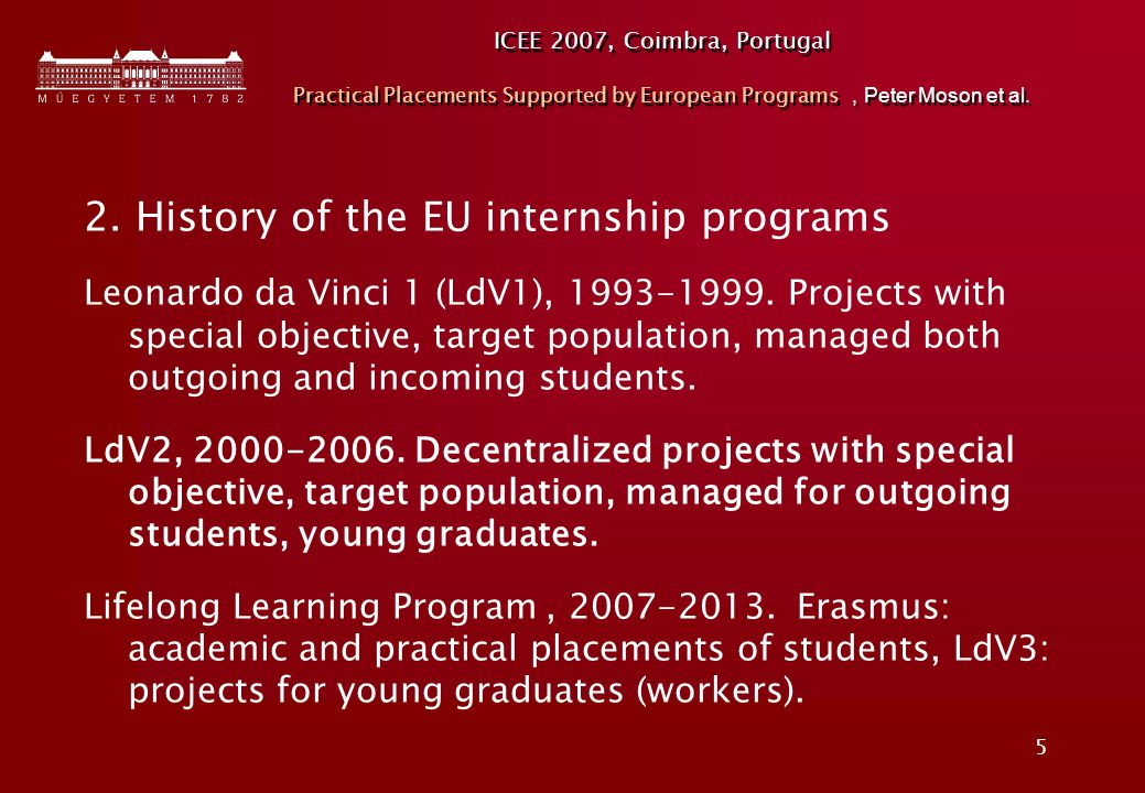 5 ICEE 2007, Coimbra, Portugal Practical Placements Supported by European Programs, Peter Moson et al. 2. History of the EU internship programs Leonar