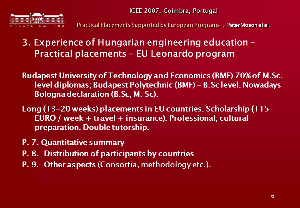 6 ICEE 2007, Coimbra, Portugal Practical Placements Supported by European Programs, Peter Moson et al. 3. Experience of Hungarian engineering educatio