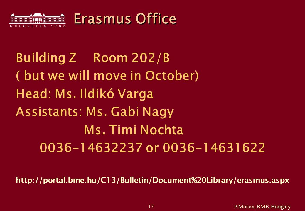 P.Moson, BME, Hungary 17 Erasmus Office Building Z Room 202/B ( but we will move in October) Head: Ms.