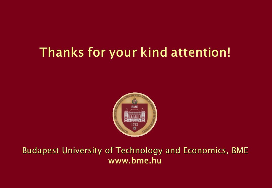 Thanks for your kind attention! Budapest University of Technology and Economics, BME