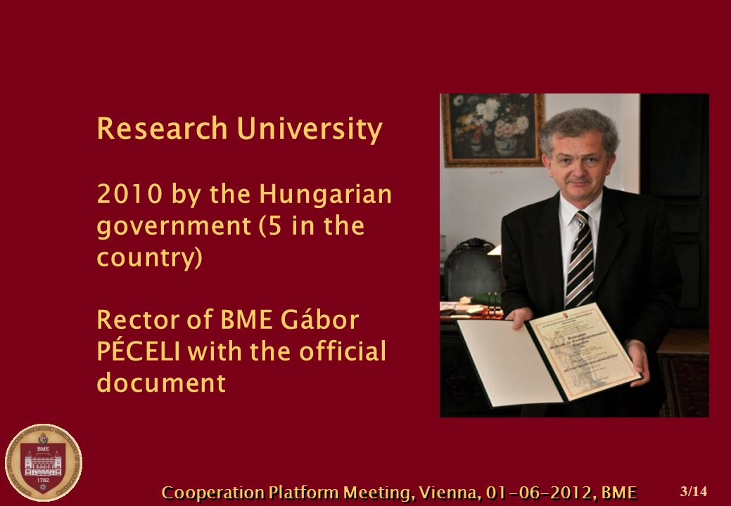 Research University 2010 by the Hungarian government (5 in the country) Rector of BME Gábor PÉCELI with the official document Cooperation Platform Meeting, Vienna, 01-06-2012, BME 3/14