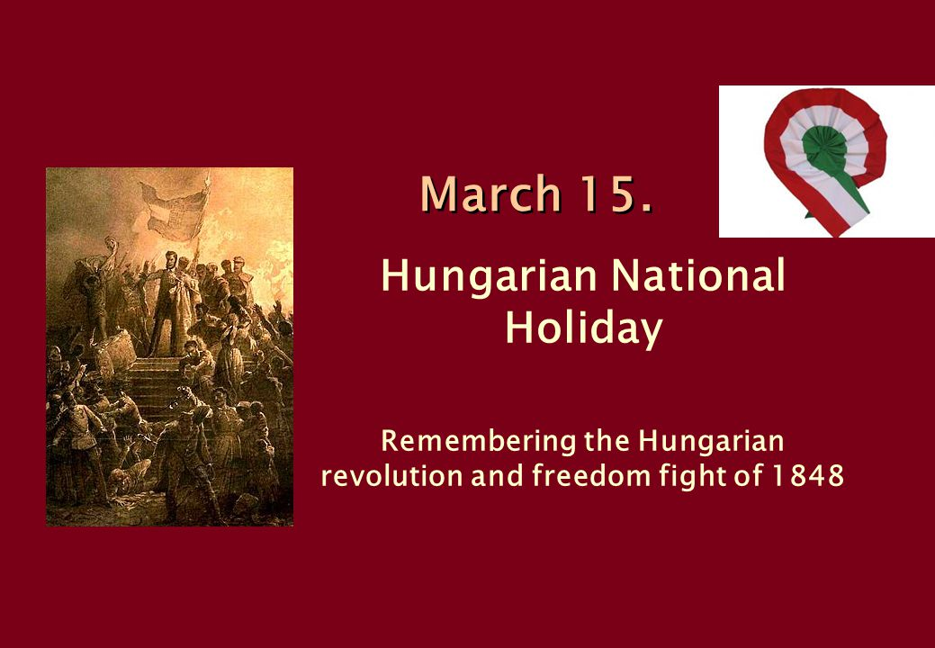 March 15. Hungarian National Holiday Remembering the Hungarian revolution and freedom fight of 1848