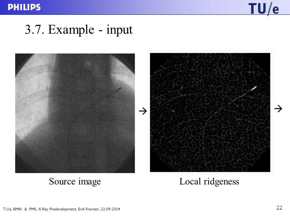 TU/e, BMIA & PMS, X-Ray Predevelopment, Erik Franken, 22-09-2004 22 3.7.
