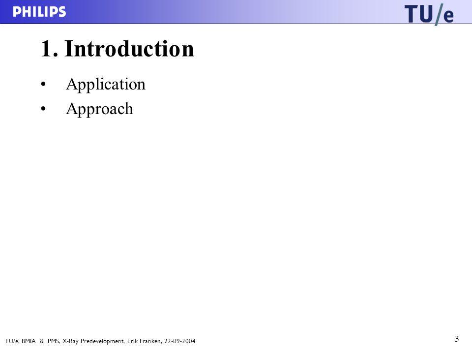 TU/e, BMIA & PMS, X-Ray Predevelopment, Erik Franken, 22-09-2004 3 1.
