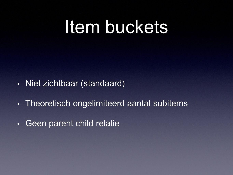Item buckets Niet zichtbaar (standaard) Theoretisch ongelimiteerd aantal subitems Geen parent child relatie