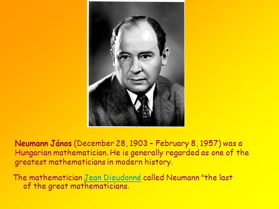 Neumann János (December 28, 1903 – February 8, 1957) was a Hungarian mathematician.