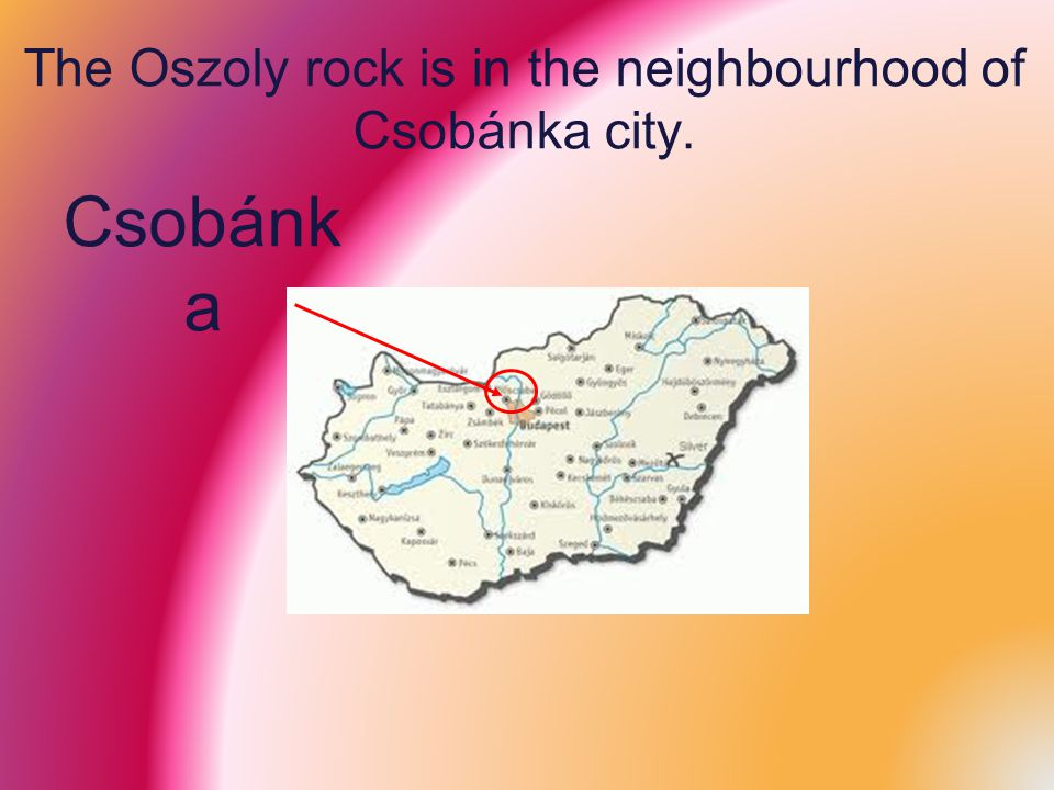 The Oszoly rock is in the neighbourhood of Csobánka city. Csobánk a