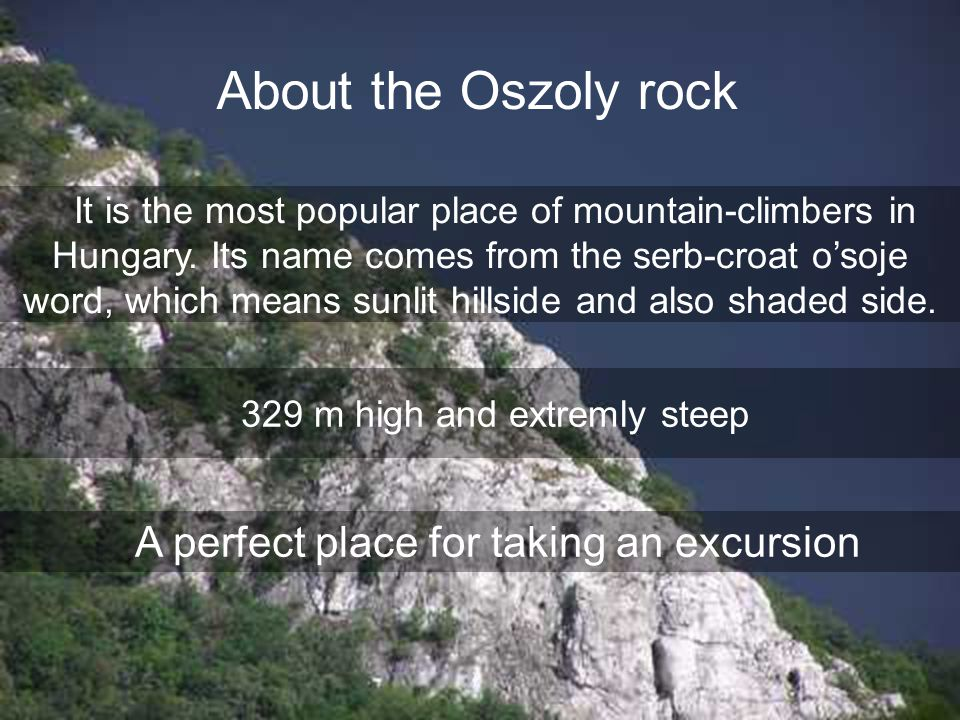 About the Oszoly rock It is the most popular place of mountain-climbers in Hungary.