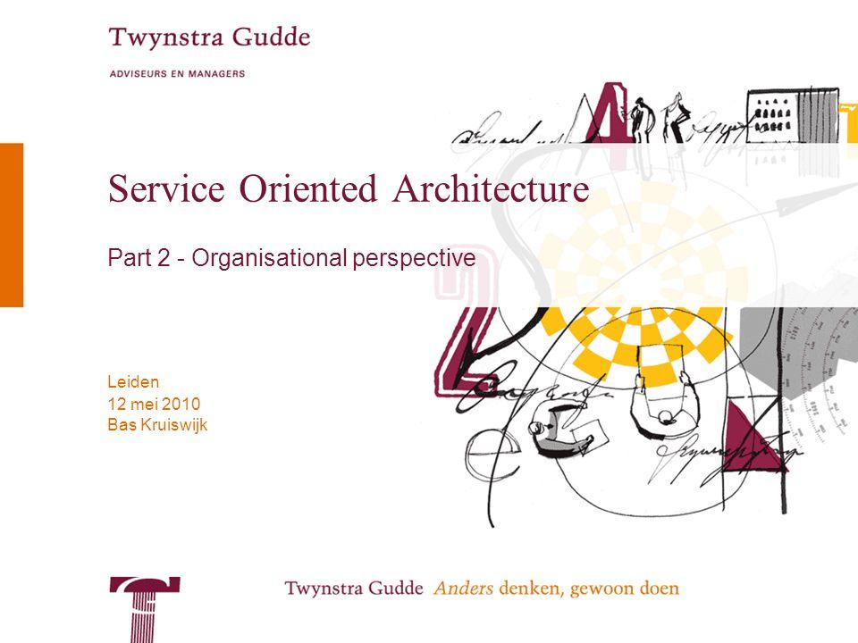 Bas Kruiswijk Leiden 12 mei 2010 Service Oriented Architecture Part 2 - Organisational perspective