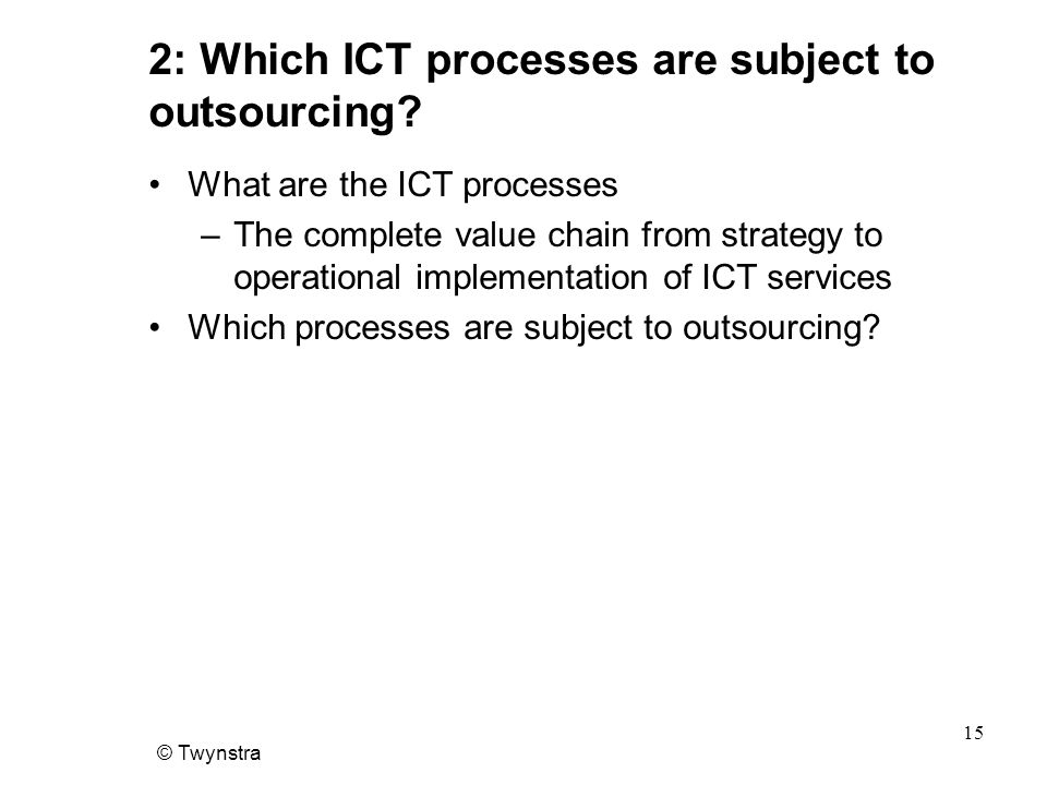© Twynstra 15 2: Which ICT processes are subject to outsourcing.