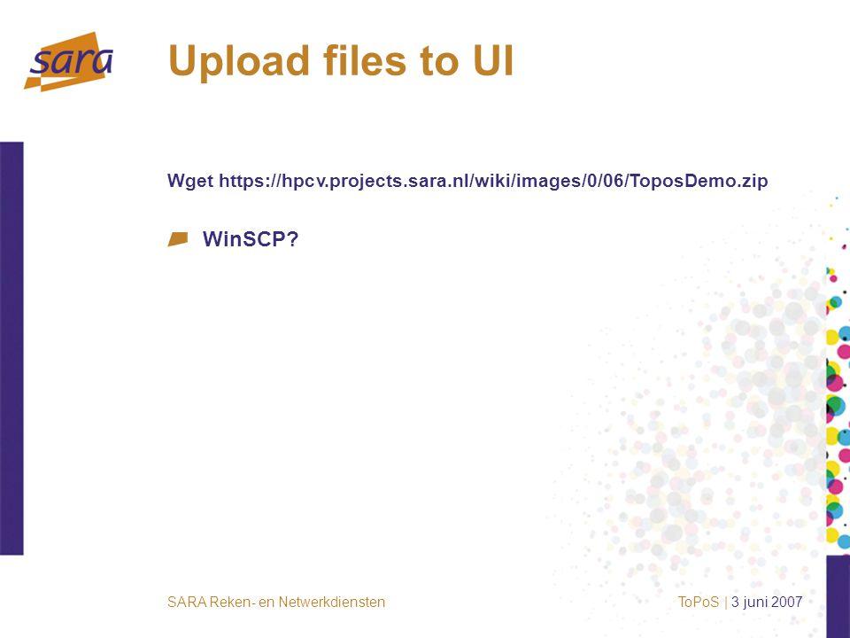 SARA Reken- en Netwerkdiensten Upload files to UI Wget https://hpcv.projects.sara.nl/wiki/images/0/06/ToposDemo.zip WinSCP.