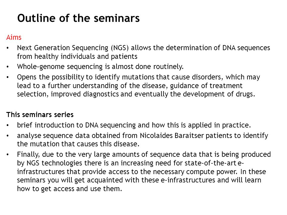 Outline of the seminars Aims Next Generation Sequencing (NGS) allows the determination of DNA sequences from healthy individuals and patients Whole-ge