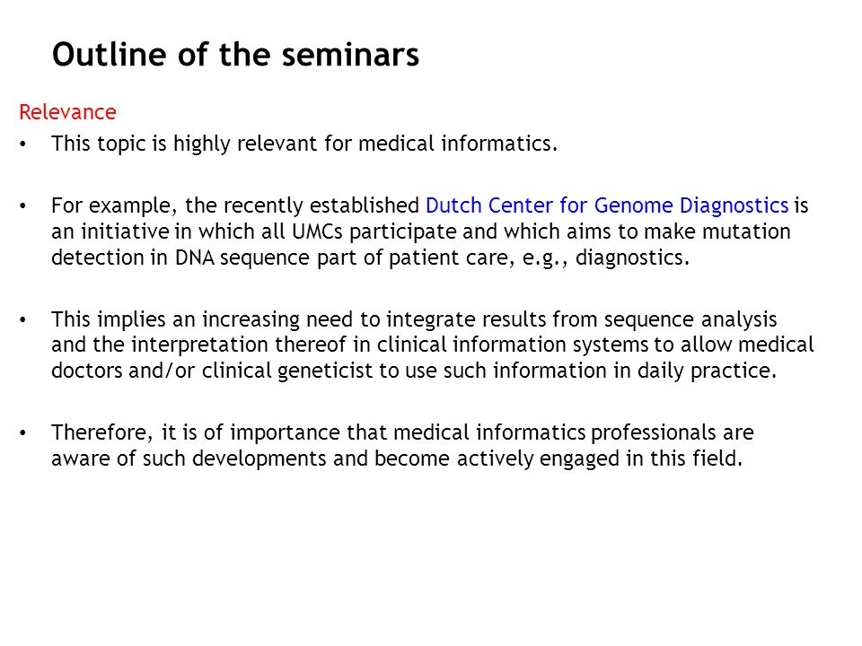 Outline of the seminars Relevance This topic is highly relevant for medical informatics. For example, the recently established Dutch Center for Genome