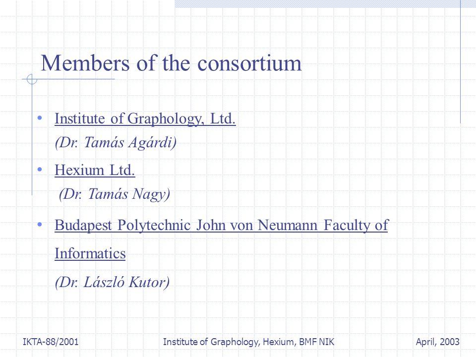 April, 2003IKTA-88/2001 Institute of Graphology, Hexium, BMF NIK Members of the consortium Institute of Graphology, Ltd. (Dr. Tamás Agárdi) Hexium Ltd