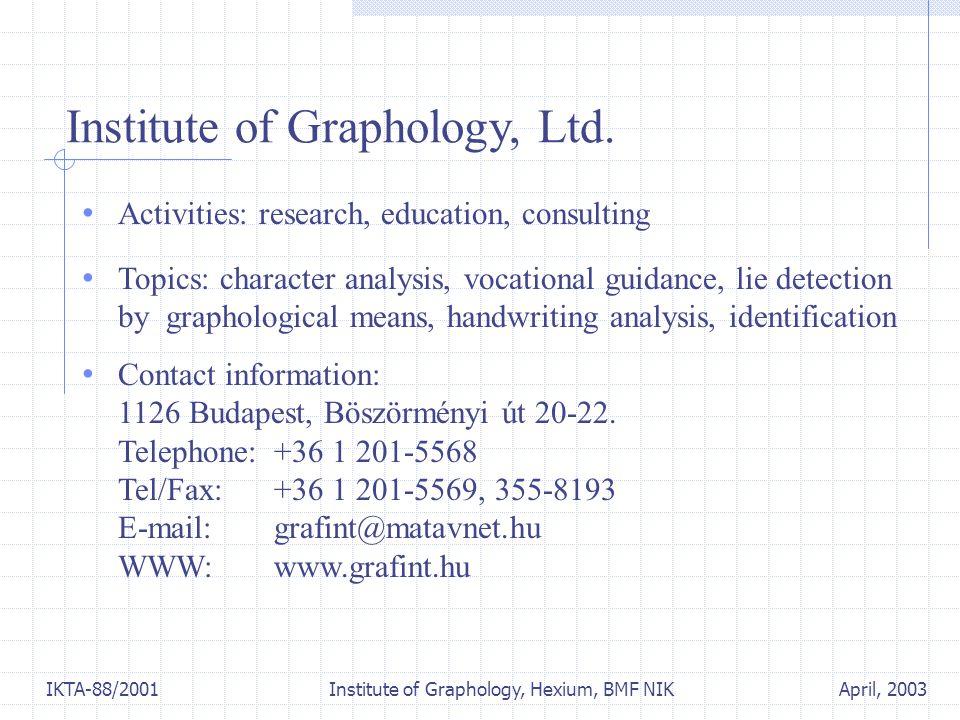 April, 2003IKTA-88/2001 Institute of Graphology, Hexium, BMF NIK Institute of Graphology, Ltd. Activities: research, education, consulting Topics: cha