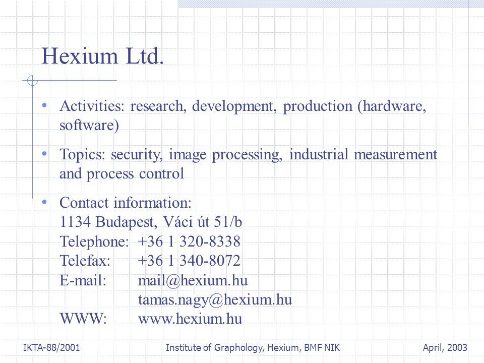 April, 2003IKTA-88/2001 Institute of Graphology, Hexium, BMF NIK Hexium Ltd. Activities: research, development, production (hardware, software) Topics