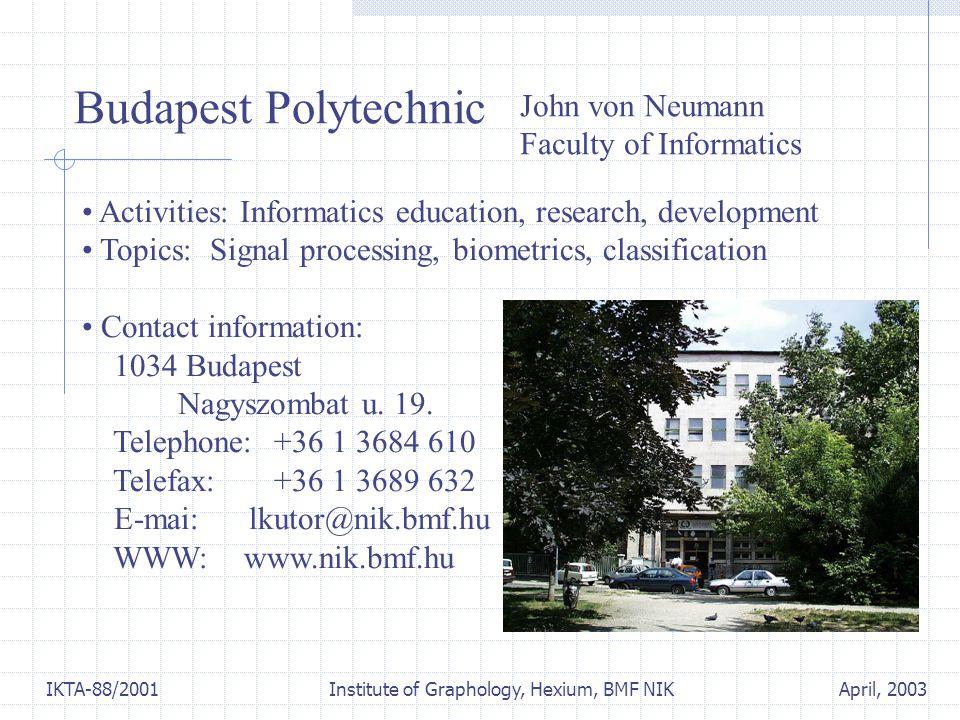 April, 2003IKTA-88/2001 Institute of Graphology, Hexium, BMF NIK Activities: Informatics education, research, development Topics: Signal processing, biometrics, classification Contact information: 1034 Budapest Nagyszombat u.
