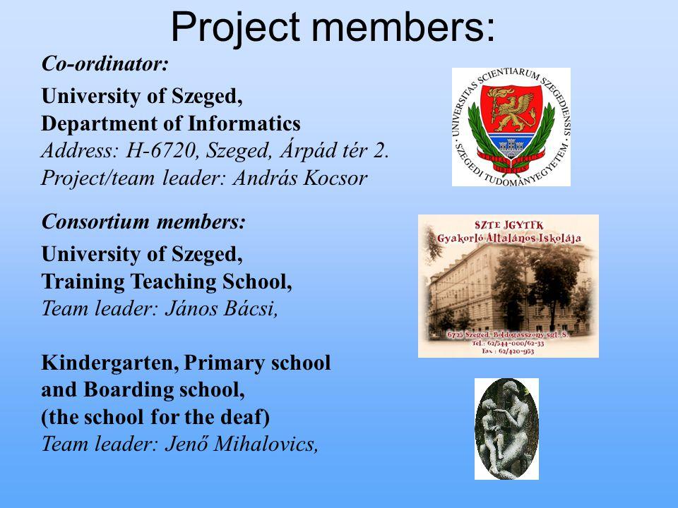 Project members: Co-ordinator: University of Szeged, Department of Informatics Address: H-6720, Szeged, Árpád tér 2.