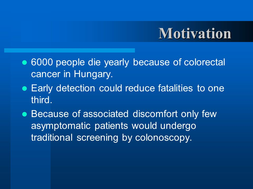 Motivation 6000 people die yearly because of colorectal cancer in Hungary.