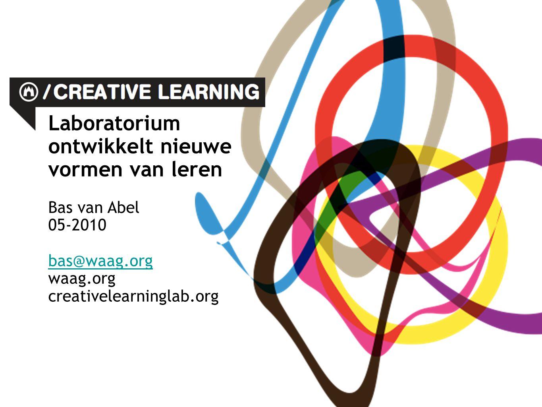 Laboratorium ontwikkelt nieuwe vormen van leren Bas van Abel 05-2010 bas@waag.org waag.org creativelearninglab.org