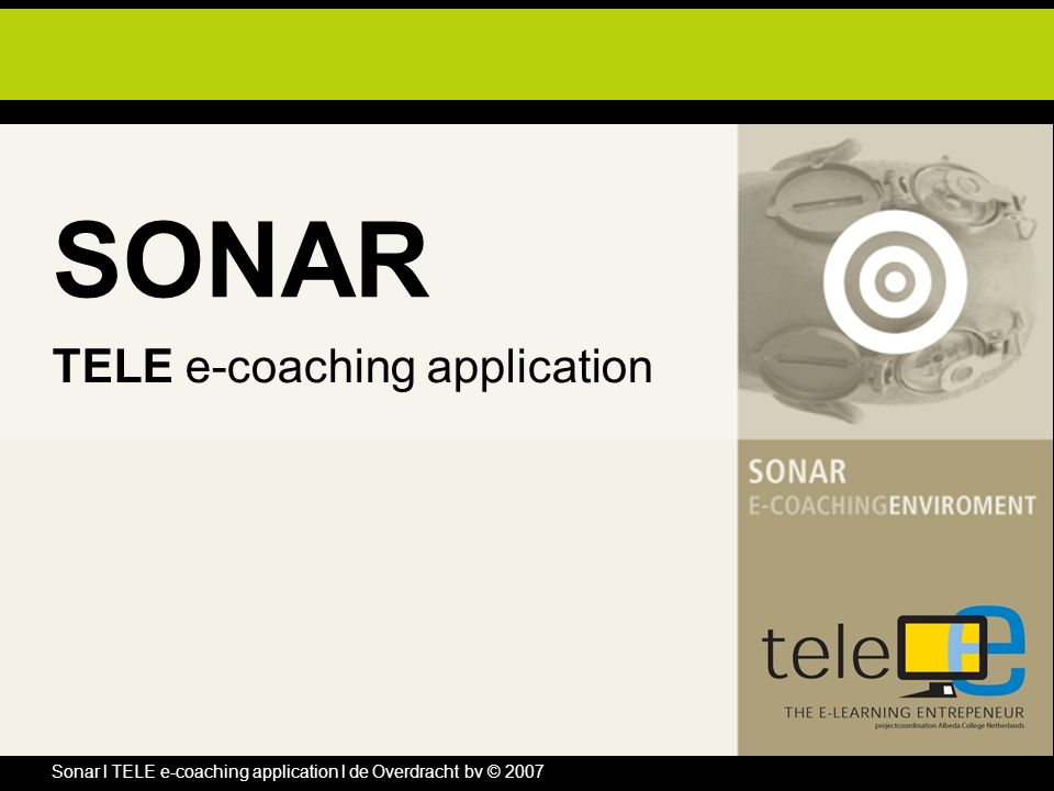 Sonar l TELE e-coaching application l de Overdracht bv © 2007 SONAR TELE e-coaching application