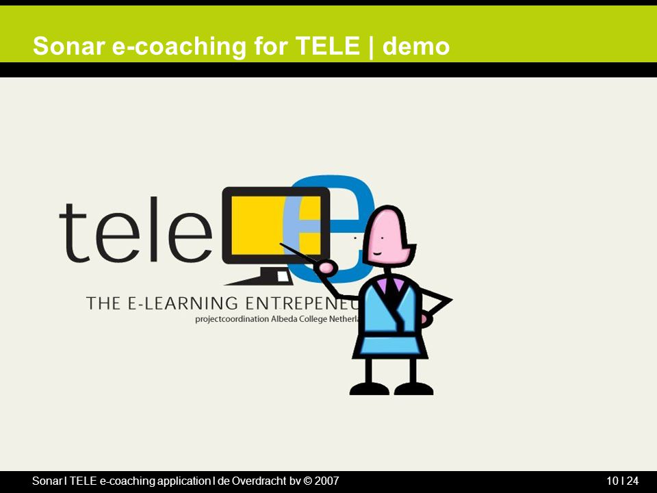Sonar l TELE e-coaching application l de Overdracht bv © 200710 l 24 Sonar e-coaching for TELE | demo