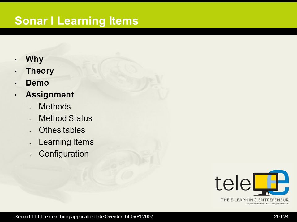Sonar l TELE e-coaching application l de Overdracht bv © 200720 l 24 Sonar l Learning Items Why Theory Demo Assignment Methods Method Status Othes tab