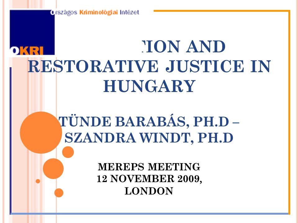 MEDIATION AND RESTORATIVE JUSTICE IN HUNGARY TÜNDE BARABÁS, PH.D – SZANDRA WINDT, PH.D MEREPS MEETING 12 NOVEMBER 2009, LONDON