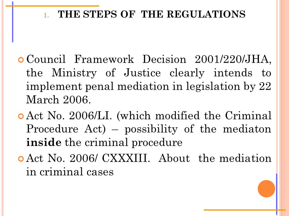 1. THE STEPS OF THE REGULATIONS Council Framework Decision 2001/220/JHA, the Ministry of Justice clearly intends to implement penal mediation in legis