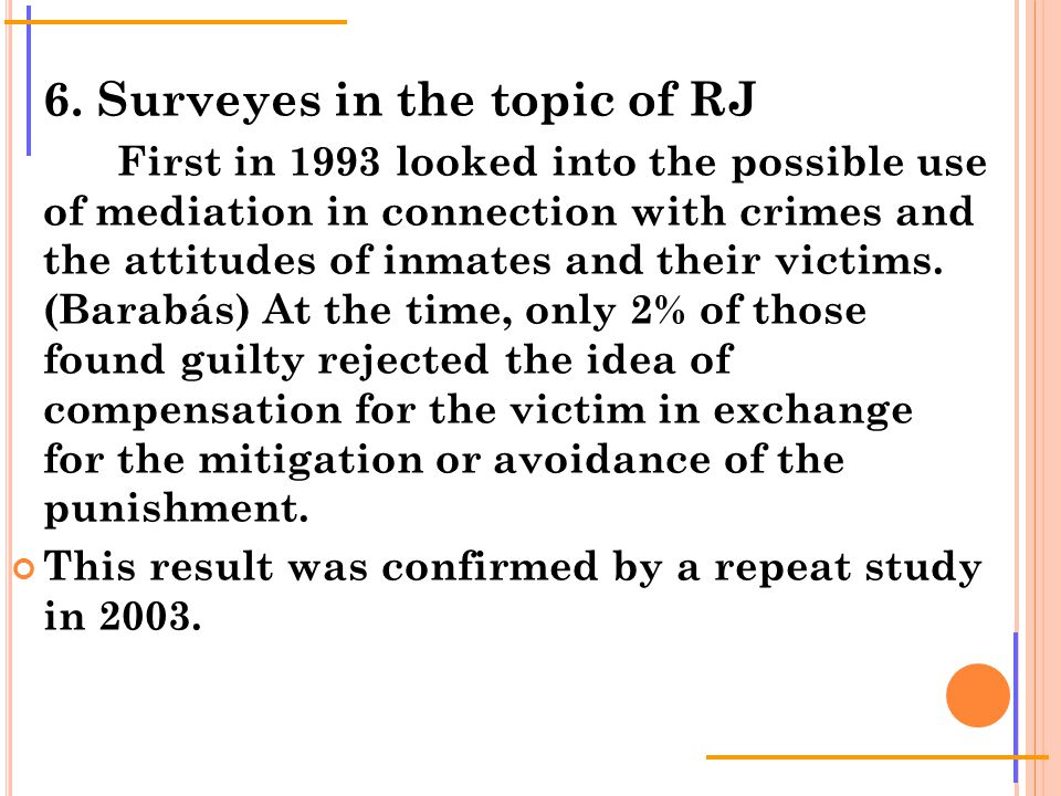6. Surveyes in the topic of RJ First in 1993 looked into the possible use of mediation in connection with crimes and the attitudes of inmates and thei