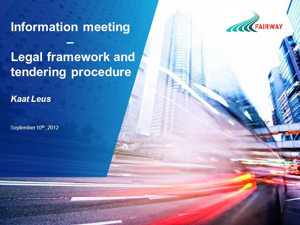 Information meeting – Legal framework and tendering procedure Kaat Leus September 10 th, 2012