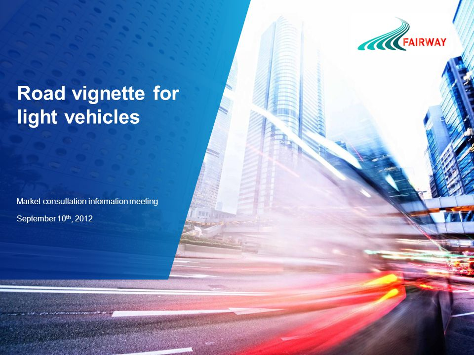 Road vignette for light vehicles Market consultation information meeting September 10 th, 2012