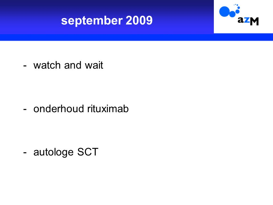 september 2009 -watch and wait -onderhoud rituximab -autologe SCT