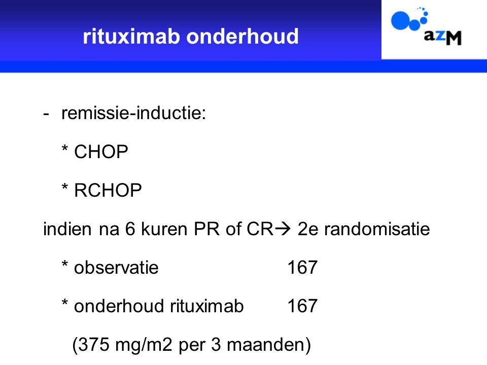 -remissie-inductie: * CHOP * RCHOP indien na 6 kuren PR of CR  2e randomisatie * observatie167 * onderhoud rituximab 167 (375 mg/m2 per 3 maanden) rituximab onderhoud