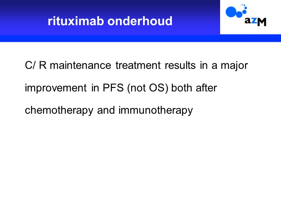 C/ R maintenance treatment results in a major improvement in PFS (not OS) both after chemotherapy and immunotherapy rituximab onderhoud