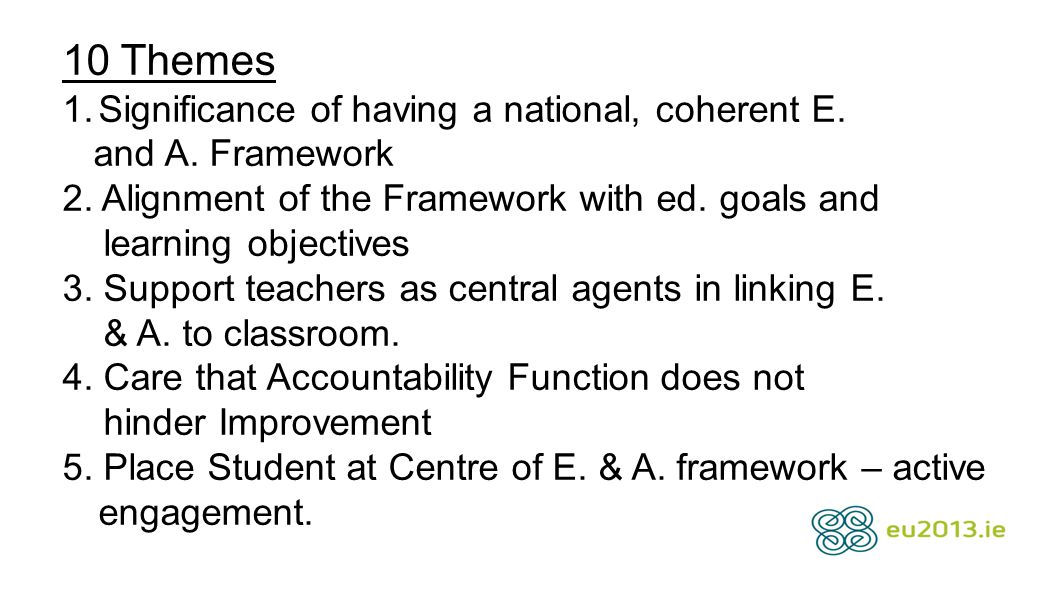 10 Themes 1.Significance of having a national, coherent E. and A. Framework 2. Alignment of the Framework with ed. goals and learning objectives 3. Su