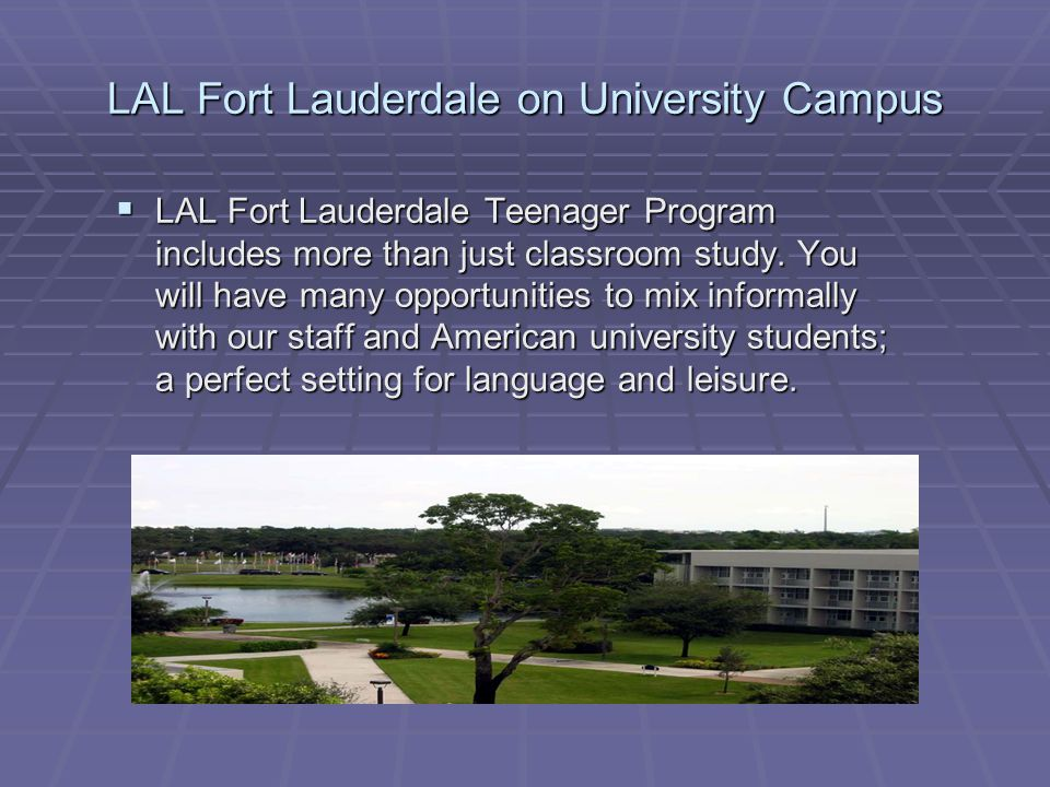LAL Fort Lauderdale on University Campus  LAL Fort Lauderdale Teenager Program includes more than just classroom study.