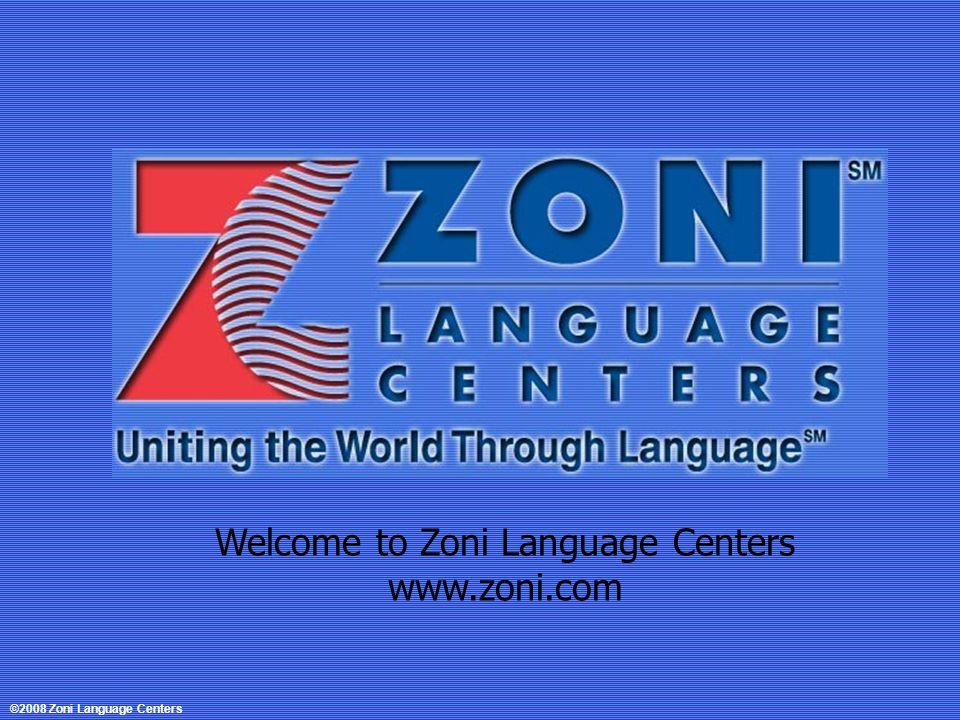 Welcome to Zoni Language Centers www.zoni.com ©2008 Zoni Language Centers