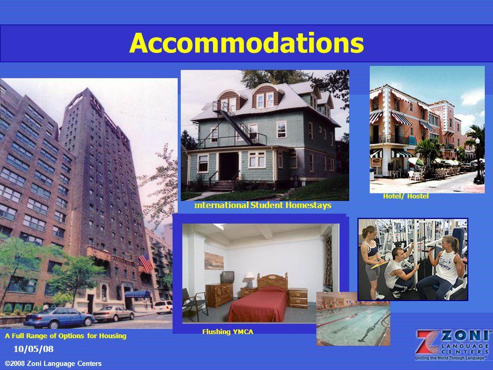 ©2008 Zoni Language Centers 10/05/08 Accommodations A Full Range of Options for Housing Flushing YMCA I nternational Student Homestays Hotel/ Hostel