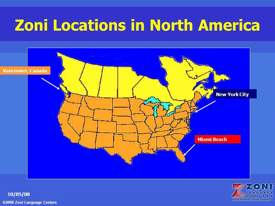 ©2008 Zoni Language Centers 10/05/08 New York City Miami Beach Vancouver, Canada Zoni Locations in North America