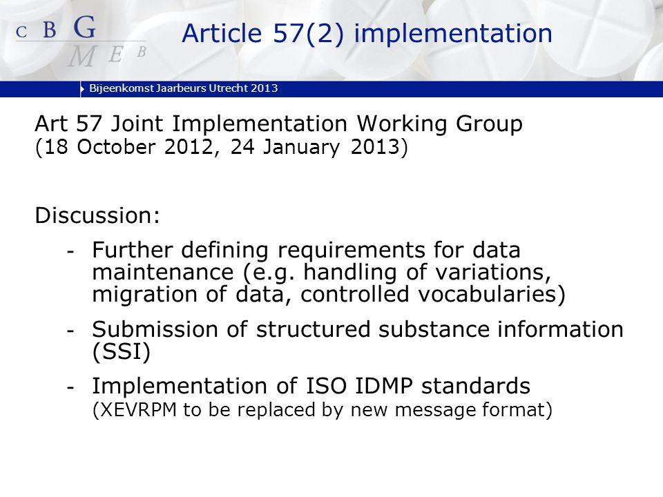 Bijeenkomst Jaarbeurs Utrecht 2013 Art 57 Joint Implementation Working Group (18 October 2012, 24 January 2013) Discussion: -Further defining requirem