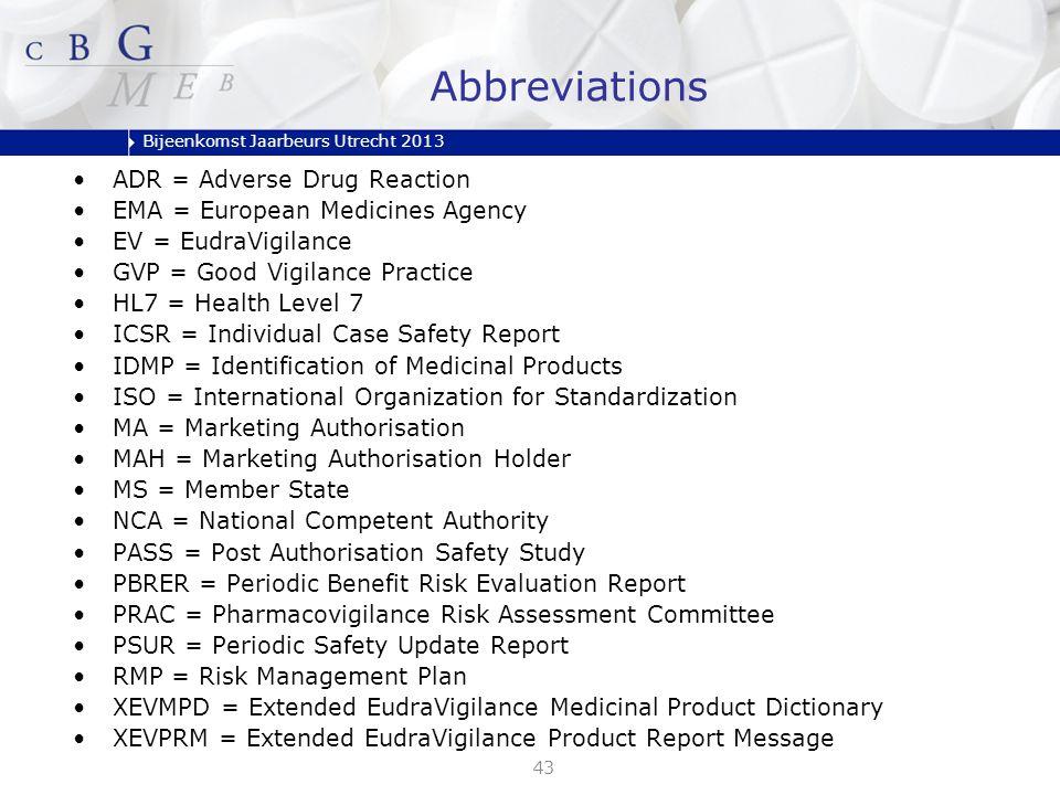 Bijeenkomst Jaarbeurs Utrecht 2013 43 ADR = Adverse Drug Reaction EMA = European Medicines Agency EV = EudraVigilance GVP = Good Vigilance Practice HL