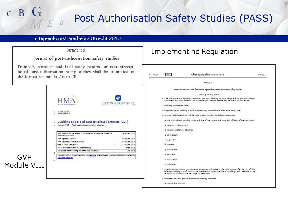 Bijeenkomst Jaarbeurs Utrecht 2013 Implementing Regulation GVP Module VIII Post Authorisation Safety Studies (PASS)