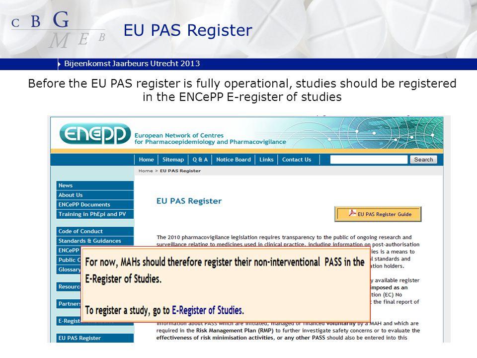 Bijeenkomst Jaarbeurs Utrecht 2013 EU PAS Register Before the EU PAS register is fully operational, studies should be registered in the ENCePP E-regis