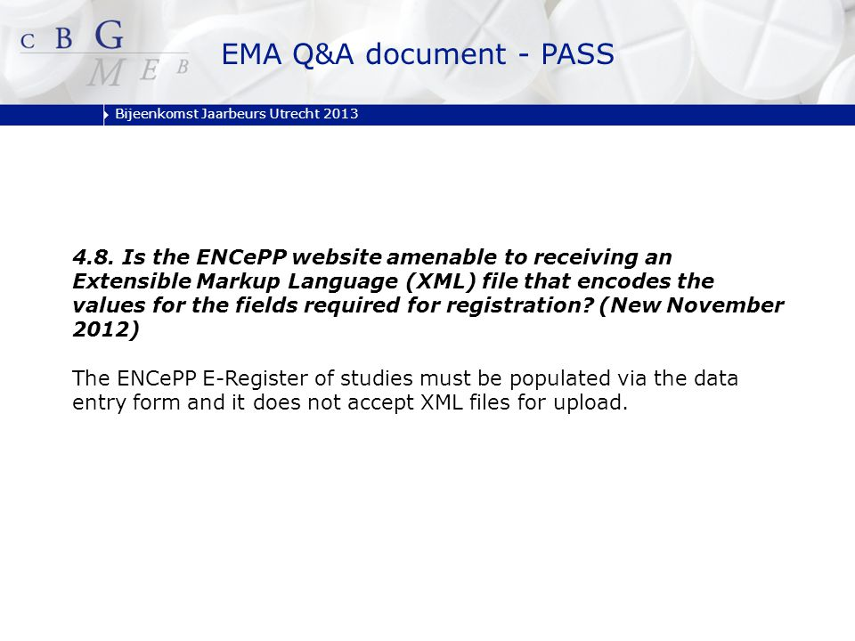 Bijeenkomst Jaarbeurs Utrecht 2013 4.8. Is the ENCePP website amenable to receiving an Extensible Markup Language (XML) file that encodes the values f