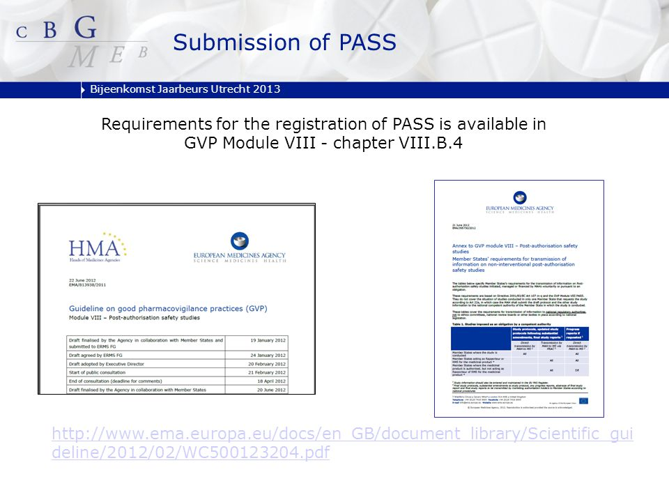 Bijeenkomst Jaarbeurs Utrecht 2013 Requirements for the registration of PASS is available in GVP Module VIII - chapter VIII.B.4 http://www.ema.europa.eu/docs/en_GB/document_library/Scientific_gui deline/2012/02/WC500123204.pdf Submission of PASS