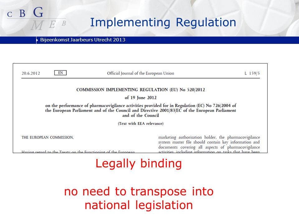 Bijeenkomst Jaarbeurs Utrecht 2013 Implementing Regulation Legally binding no need to transpose into national legislation