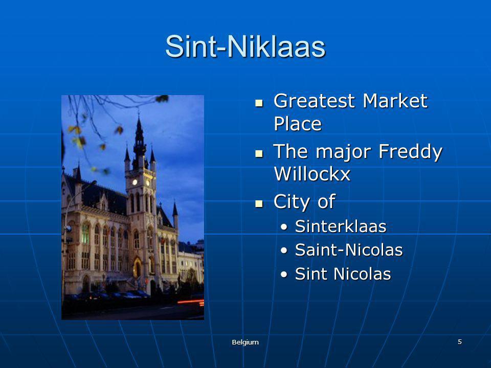 Belgium 5 Sint-Niklaas Greatest Market Place Greatest Market Place The major Freddy Willockx The major Freddy Willockx City of City of Sinterklaas Sai