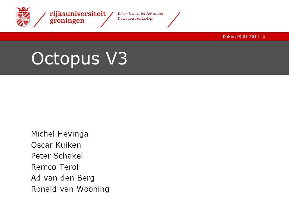 |Datum 15-01-2014 kernfysisch versneller instituut bestuur 1 Octopus V3 Michel Hevinga Oscar Kuiken Peter Schakel Remco Terol Ad van den Berg Ronald v