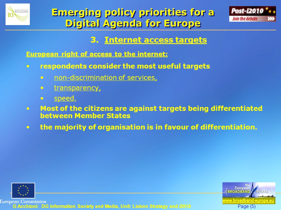 G Acchioni: DG Information Society and Media, Unit: Lisbon Strategy and i2010Page (6) Emerging policy priorities for a Digital Agenda for Europe 4.
